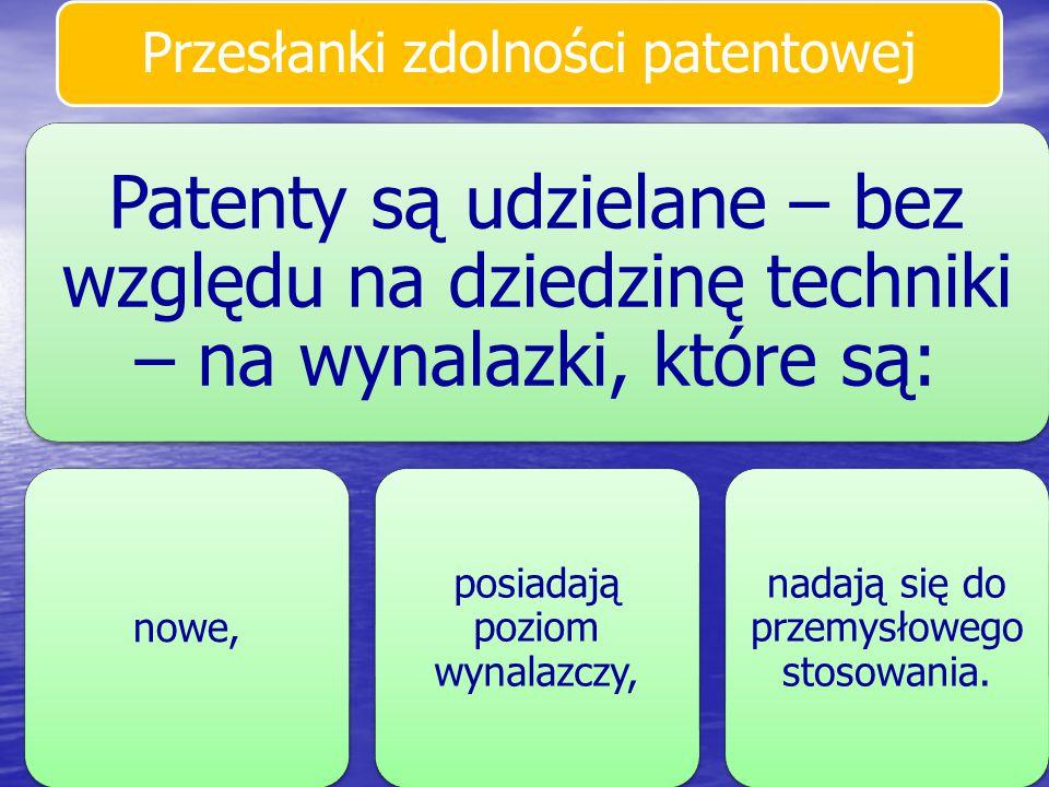 Przesłanki zdolności patentowej Patenty są udzielane – bez względu na dziedzinę techniki – na wynalazki, które są: nowe, posiadają poziom wynalazczy,