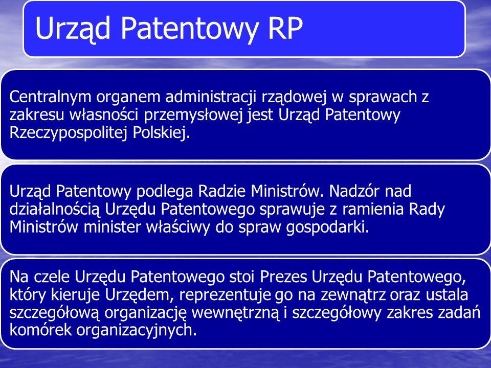 Urząd Patentowy RP Centralnym organem administracji rządowej w sprawach z zakresu własności przemysłowej jest Urząd Patentowy Rzeczypospolitej Polskie