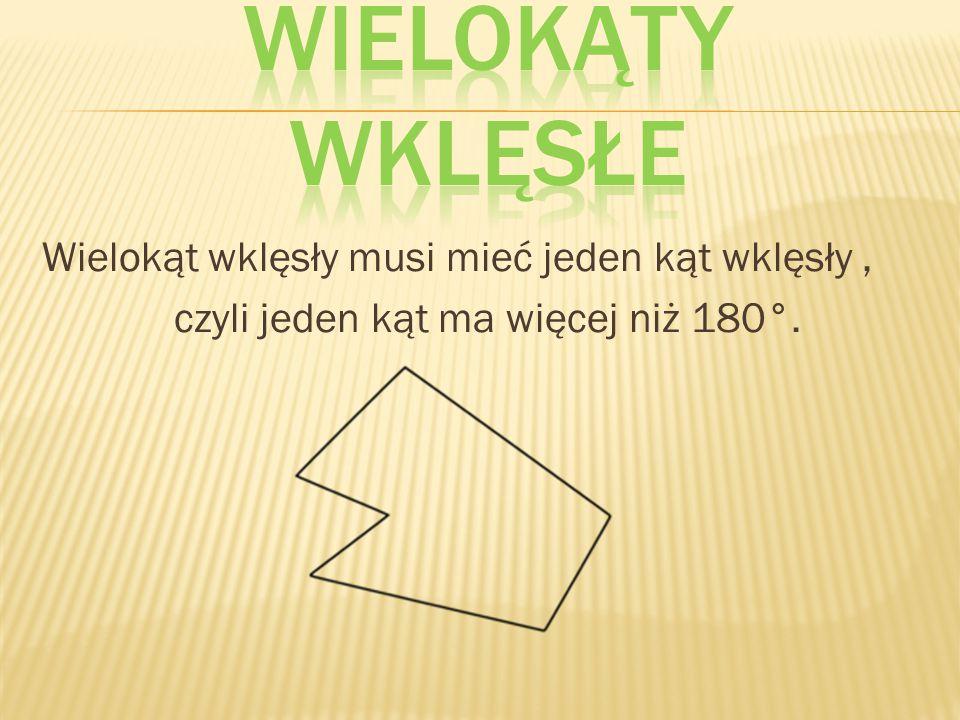 Wielokąt wklęsły musi mieć jeden kąt wklęsły, czyli jeden kąt ma więcej niż 180°.
