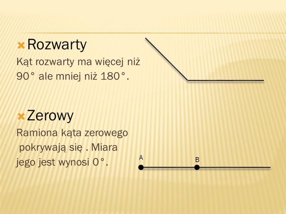  Rozwarty Kąt rozwarty ma więcej niż 90° ale mniej niż 180°.  Zerowy Ramiona kąta zerowego pokrywają się. Miara jego jest wynosi 0°. A B