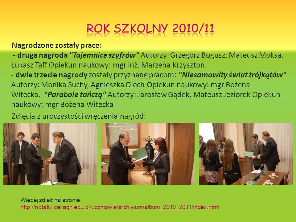 Nagrodzone zostały prace: - druga nagroda Tajemnice szyfrów Autorzy: Grzegorz Bogusz, Mateusz Moksa, Łukasz Taff Opiekun naukowy: mgr inż.
