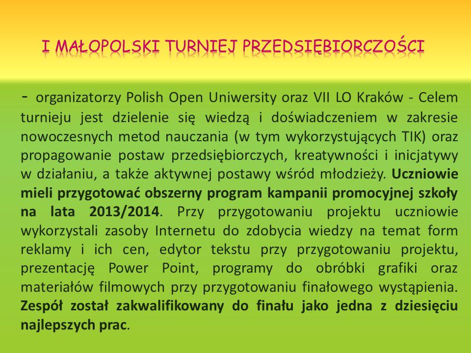- organizatorzy Polish Open Uniwersity oraz VII LO Kraków - Celem turnieju jest dzielenie się wiedzą i doświadczeniem w zakresie nowoczesnych metod nauczania (w tym wykorzystujących TIK) oraz propagowanie postaw przedsiębiorczych, kreatywności i inicjatywy w działaniu, a także aktywnej postawy wśród młodzieży.