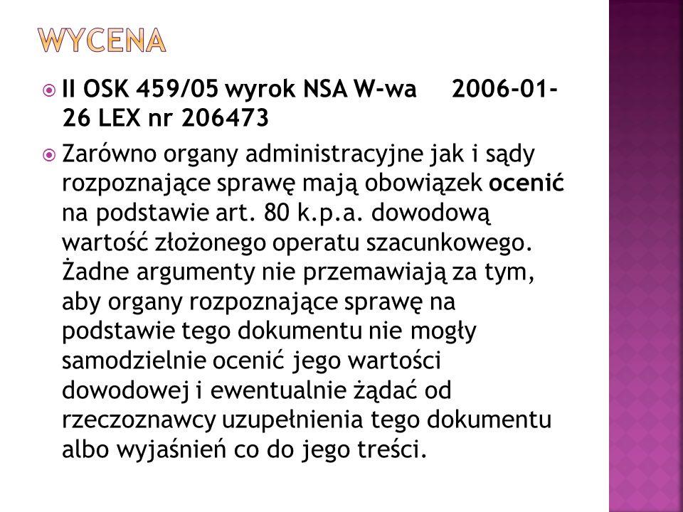  II OSK 459/05 wyrok NSA W-wa2006-01- 26 LEX nr 206473  Zarówno organy administracyjne jak i sądy rozpoznające sprawę mają obowiązek ocenić na podst