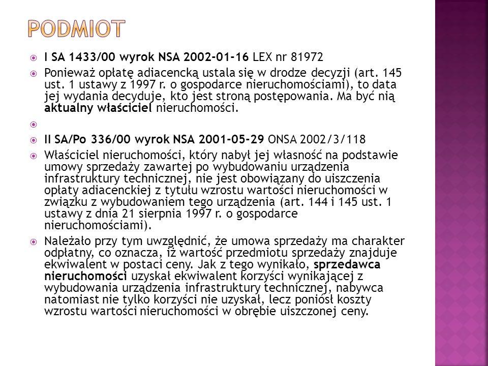  I SA 1433/00 wyrok NSA 2002-01-16 LEX nr 81972  Ponieważ opłatę adiacencką ustala się w drodze decyzji (art. 145 ust. 1 ustawy z 1997 r. o gospodar