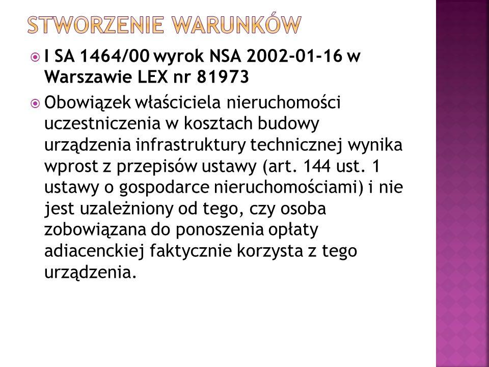  I SA 1464/00 wyrok NSA 2002-01-16 w Warszawie LEX nr 81973  Obowiązek właściciela nieruchomości uczestniczenia w kosztach budowy urządzenia infrast