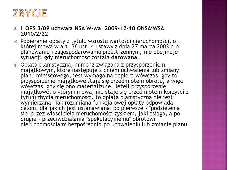  II OPS 3/09 uchwała NSA W-wa2009-12-10 ONSAiWSA 2010/2/22  Pobieranie opłaty z tytułu wzrostu wartości nieruchomości, o której mowa w art. 36 ust.