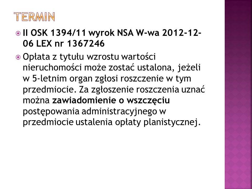  II OSK 1394/11 wyrok NSA W-wa 2012-12- 06 LEX nr 1367246  Opłata z tytułu wzrostu wartości nieruchomości może zostać ustalona, jeżeli w 5-letnim or