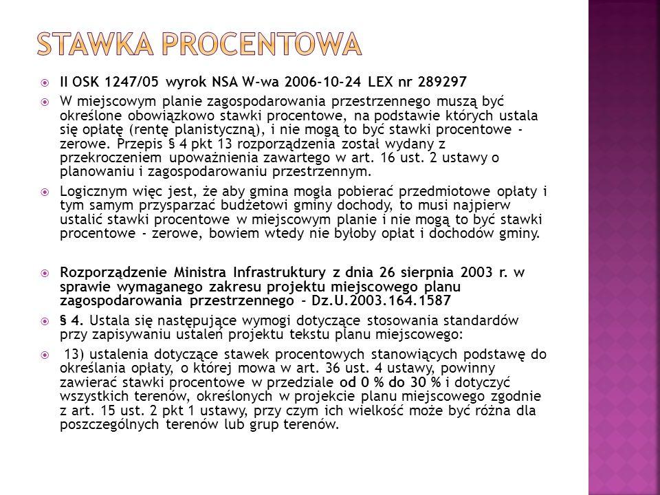  II OSK 1247/05 wyrok NSA W-wa 2006-10-24 LEX nr 289297  W miejscowym planie zagospodarowania przestrzennego muszą być określone obowiązkowo stawki