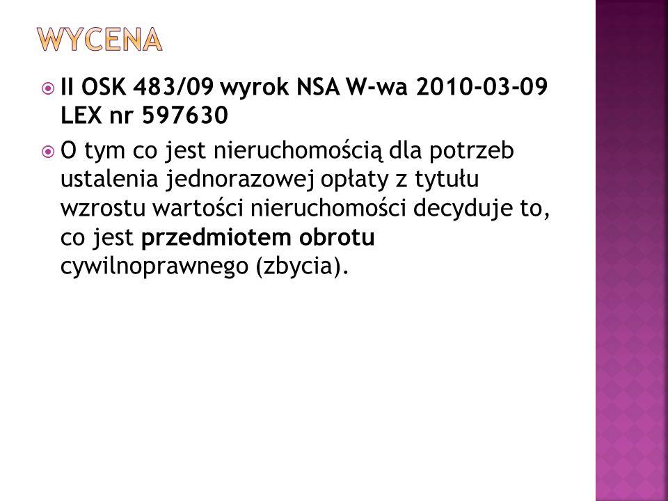  II OSK 483/09 wyrok NSA W-wa 2010-03-09 LEX nr 597630  O tym co jest nieruchomością dla potrzeb ustalenia jednorazowej opłaty z tytułu wzrostu wart