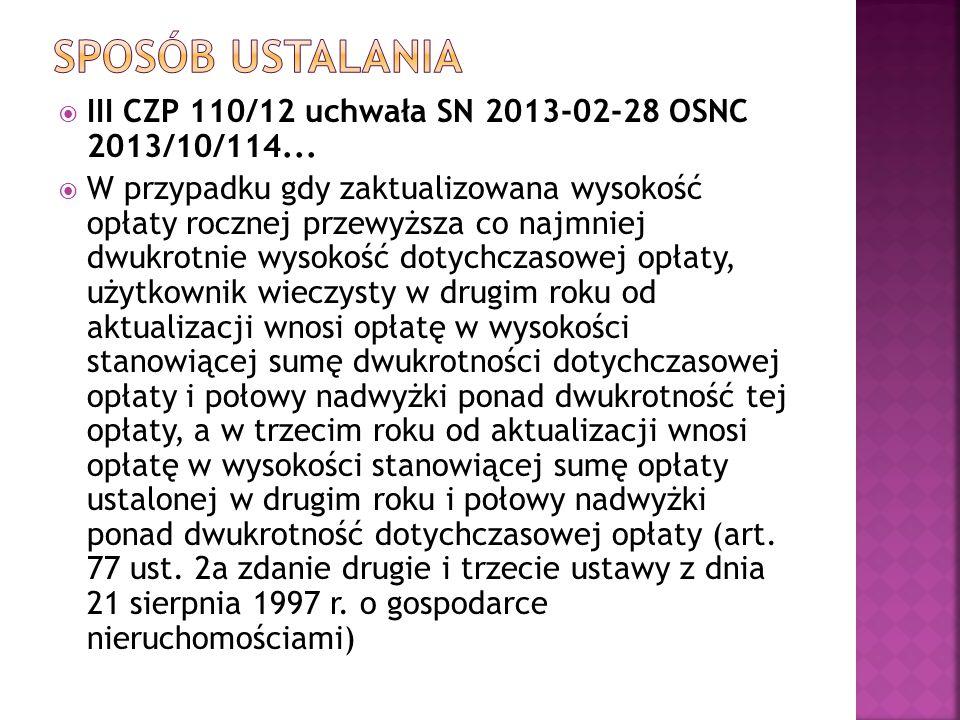  III CZP 110/12 uchwała SN 2013-02-28 OSNC 2013/10/114...  W przypadku gdy zaktualizowana wysokość opłaty rocznej przewyższa co najmniej dwukrotnie