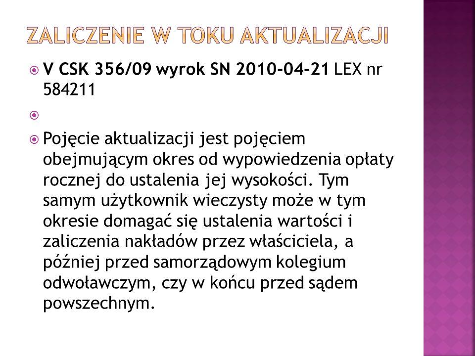  V CSK 356/09 wyrok SN 2010-04-21 LEX nr 584211   Pojęcie aktualizacji jest pojęciem obejmującym okres od wypowiedzenia opłaty rocznej do ustalenia