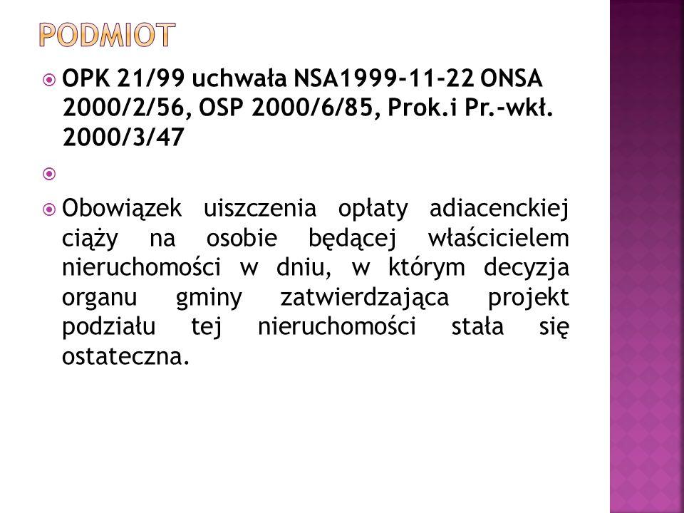  OPK 21/99 uchwała NSA1999-11-22 ONSA 2000/2/56, OSP 2000/6/85, Prok.i Pr.-wkł. 2000/3/47   Obowiązek uiszczenia opłaty adiacenckiej ciąży na osobi