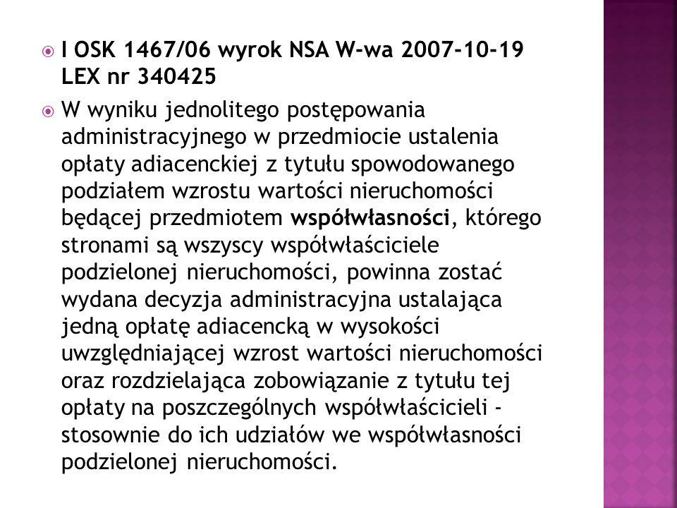  I OSK 1467/06 wyrok NSA W-wa 2007-10-19 LEX nr 340425  W wyniku jednolitego postępowania administracyjnego w przedmiocie ustalenia opłaty adiacenck