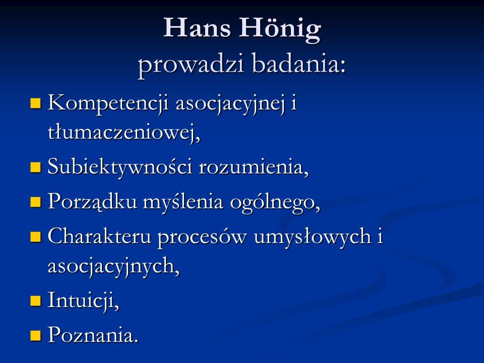 Hans Hönig prowadzi badania: Kompetencji asocjacyjnej i tłumaczeniowej, Kompetencji asocjacyjnej i tłumaczeniowej, Subiektywności rozumienia, Subiekty