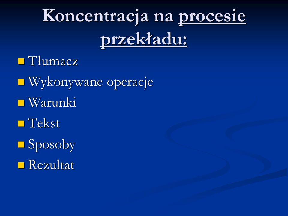 Koncentracja na procesie przekładu: Tłumacz Wykonywane operacje Warunki Tekst Sposoby Rezultat