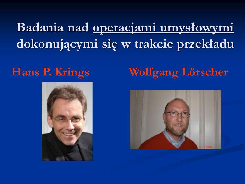 Badania nad operacjami umysłowymi dokonującymi się w trakcie przekładu Hans P. KringsWolfgang Lörscher