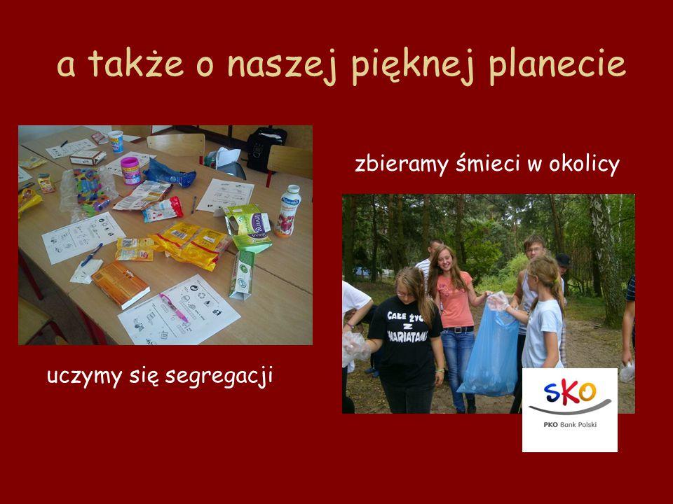 a także o naszej pięknej planecie uczymy się segregacji zbieramy śmieci w okolicy