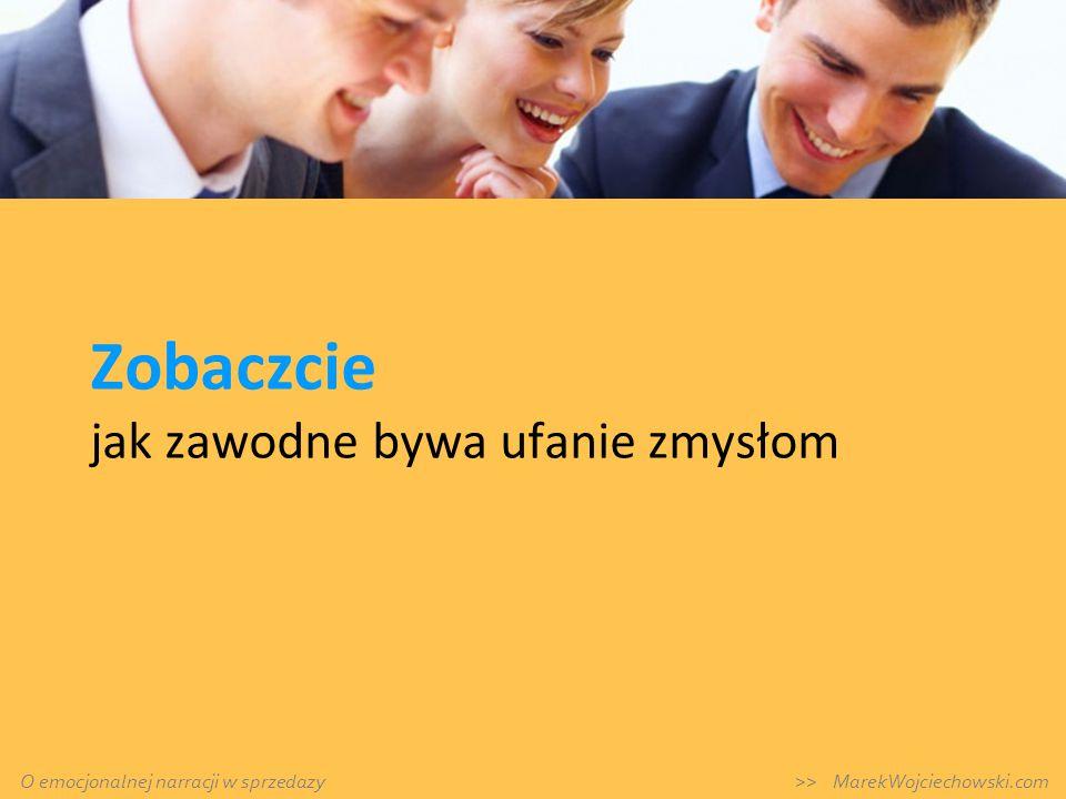 Zobaczcie jak zawodne bywa ufanie zmysłom O emocjonalnej narracji w sprzedazy >> MarekWojciechowski.com
