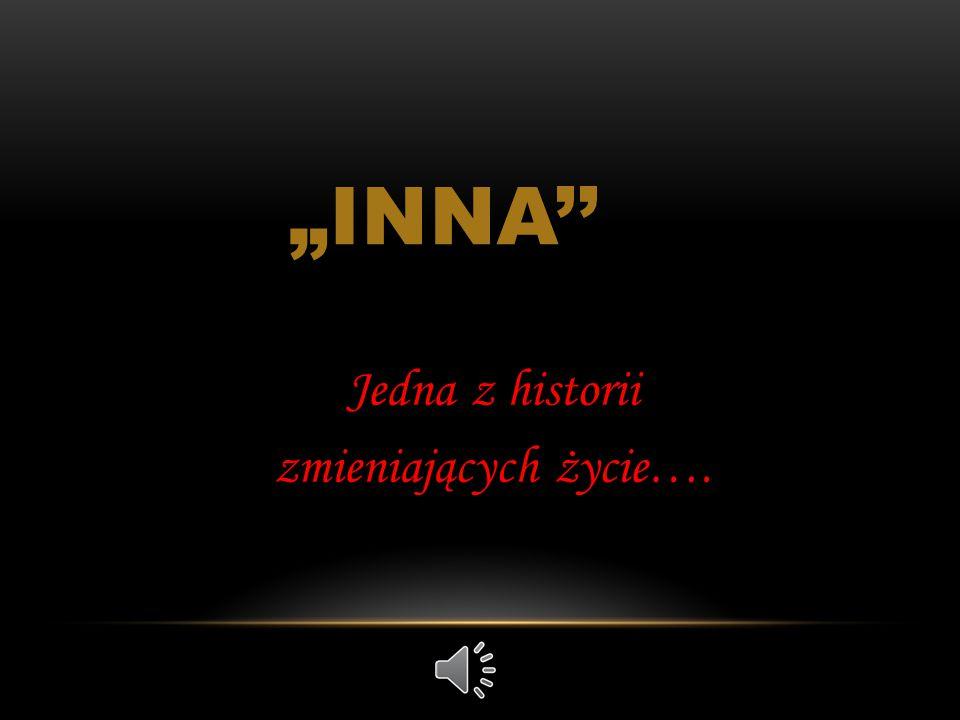 """""""INNA'' Jedna z historii zmieniających życie…."""