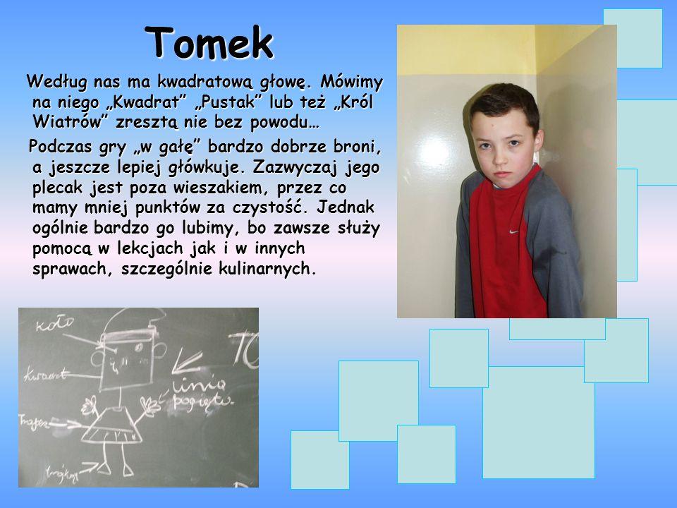 """Tomek Według nas ma kwadratową głowę. Mówimy na niego """"Kwadrat"""" """"Pustak"""" lub też """"Król Wiatrów"""" zresztą nie bez powodu… Według nas ma kwadratową głowę"""