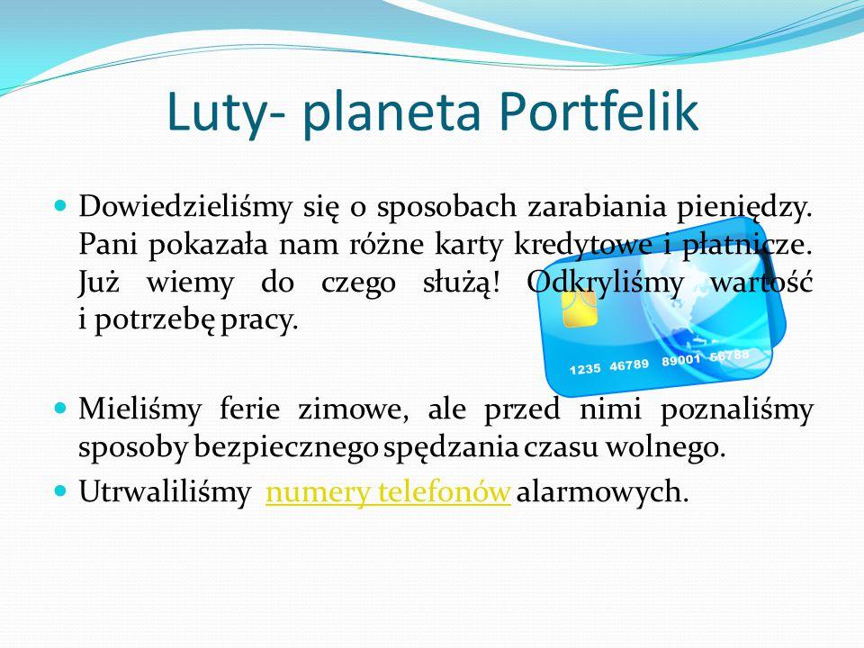 Luty- planeta Portfelik Dowiedzieliśmy się o sposobach zarabiania pieniędzy. Pani pokazała nam różne karty kredytowe i płatnicze. Już wiemy do czego s