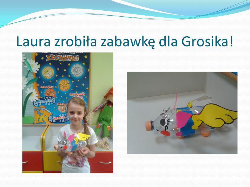 Laura zrobiła zabawkę dla Grosika!