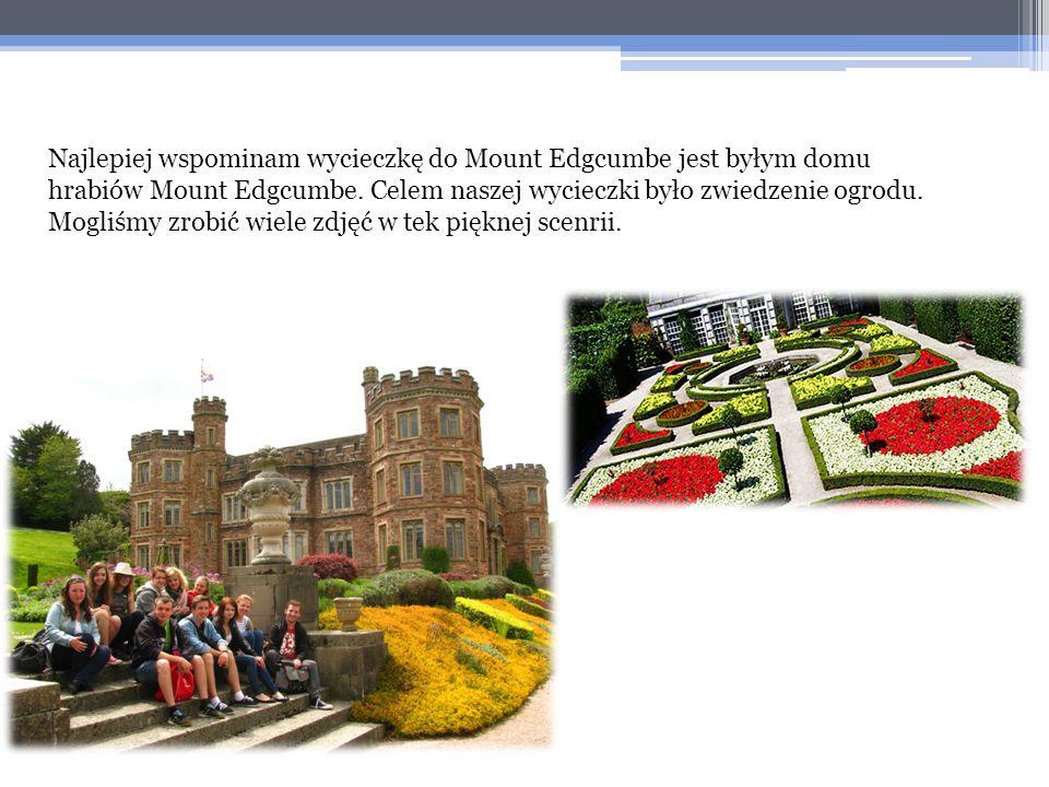 Najlepiej wspominam wycieczkę do Mount Edgcumbe jest byłym domu hrabiów Mount Edgcumbe. Celem naszej wycieczki było zwiedzenie ogrodu. Mogliśmy zrobić