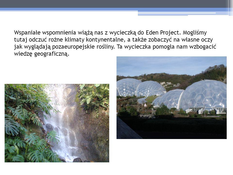 Wspaniałe wspomnienia wiążą nas z wycieczką do Eden Project. Mogliśmy tutaj odczuć rożne klimaty kontynentalne, a także zobaczyć na własne oczy jak wy
