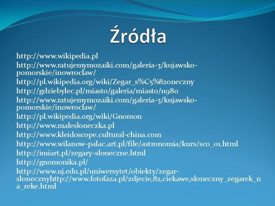 http://www.wikipedia.pl http://www.ratujemymozaiki.com/galeria-3/kujawsko- pomorskie/inowroclaw/ http://pl.wikipedia.org/wiki/Zegar_s%C5%82oneczny htt