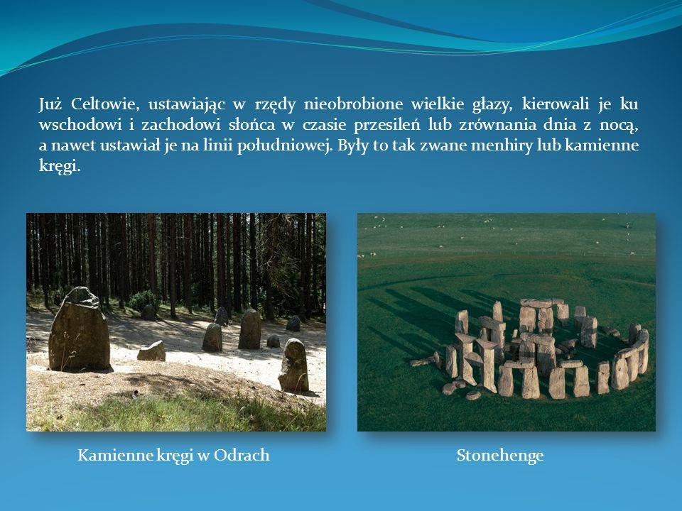 Już Celtowie, ustawiając w rzędy nieobrobione wielkie głazy, kierowali je ku wschodowi i zachodowi słońca w czasie przesileń lub zrównania dnia z nocą