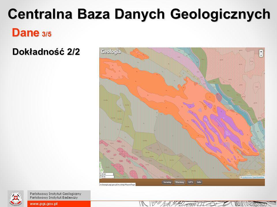 Dokładność 2/2 www.pgi.gov.pl Państwowy Instytut Geologiczny Państwowy Instytut Badawczy Dane 3/5 Centralna Baza Danych Geologicznych