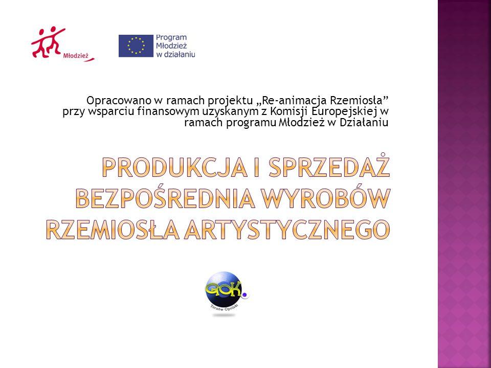 """Opracowano w ramach projektu """"Re-animacja Rzemiosła"""" przy wsparciu finansowym uzyskanym z Komisji Europejskiej w ramach programu Młodzież w Działaniu"""