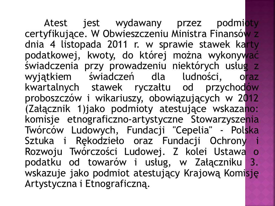 Atest jest wydawany przez podmioty certyfikujące. W Obwieszczeniu Ministra Finansów z dnia 4 listopada 2011 r. w sprawie stawek karty podatkowej, kwot
