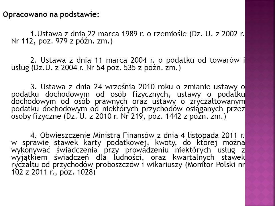 Opracowano na podstawie: 1.Ustawa z dnia 22 marca 1989 r. o rzemiośle (Dz. U. z 2002 r. Nr 112, poz. 979 z późn. zm.) 2. Ustawa z dnia 11 marca 2004 r