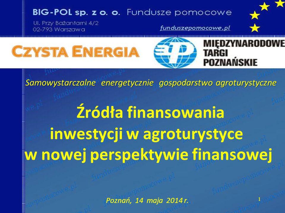 Źródła finansowania inwestycji w agroturystyce w nowej perspektywie finansowej Poznań, 14 maja 2014 r.