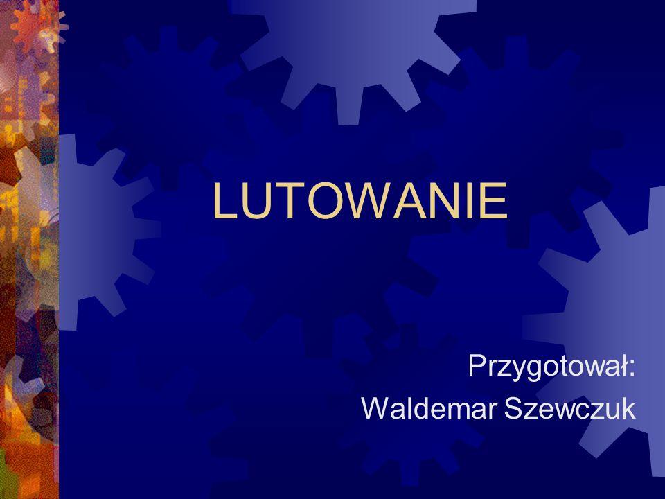 LUTOWANIE Przygotował: Waldemar Szewczuk