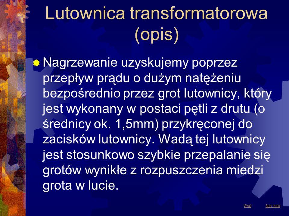 Lutownica transformatorowa (opis)  Nagrzewanie uzyskujemy poprzez przepływ prądu o dużym natężeniu bezpośrednio przez grot lutownicy, który jest wyko