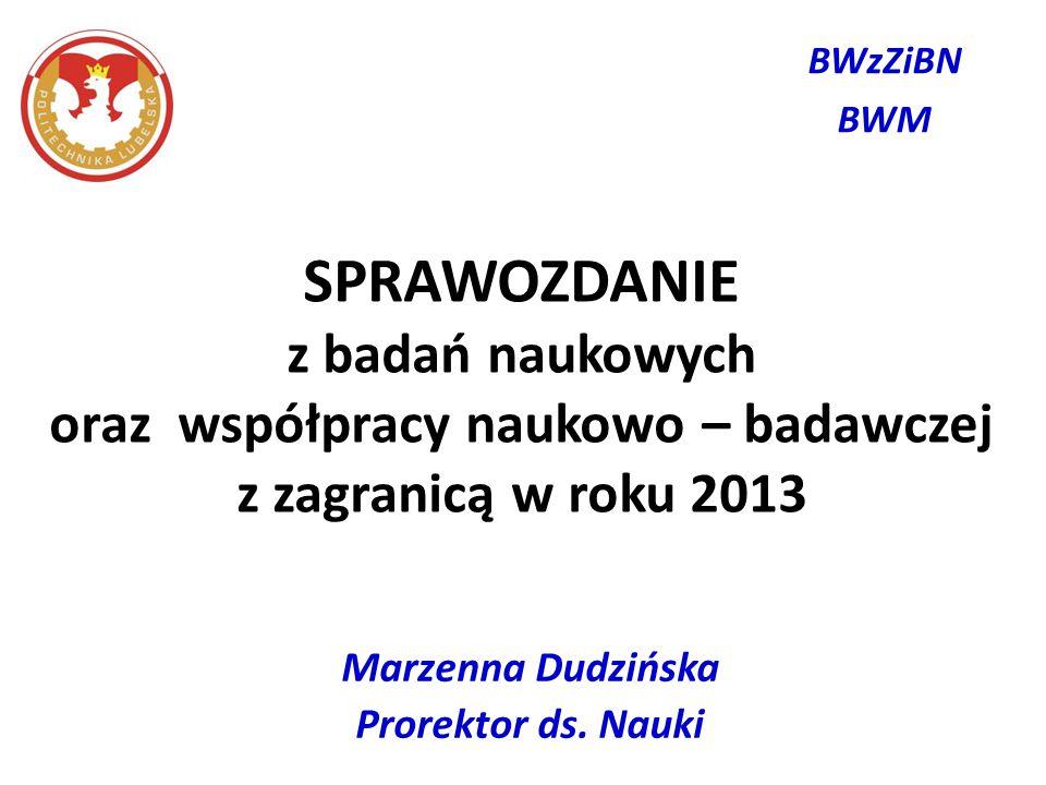 SPRAWOZDANIE z badań naukowych oraz współpracy naukowo – badawczej z zagranicą w roku 2013 Marzenna Dudzińska Prorektor ds.