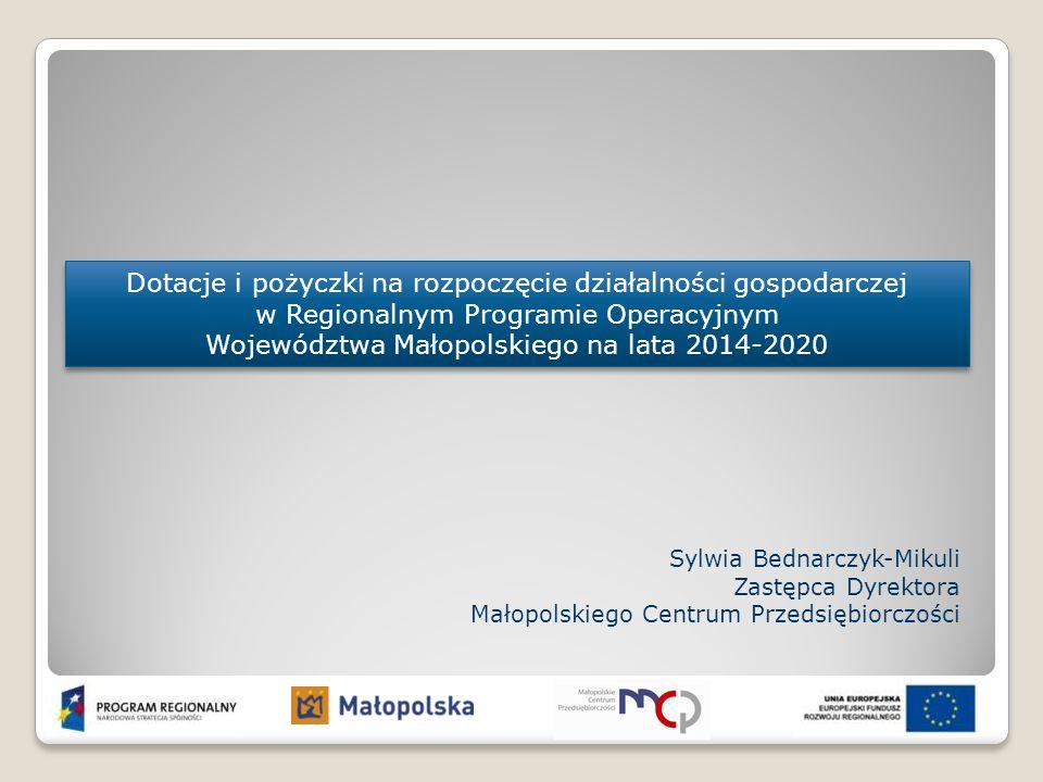 Dotacje i pożyczki na rozpoczęcie działalności gospodarczej w Regionalnym Programie Operacyjnym Województwa Małopolskiego na lata 2014-2020 Sylwia Bed