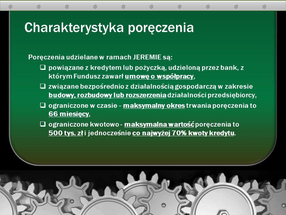 Poręczenia udzielane w ramach JEREMIE są:  powiązane z kredytem lub pożyczką, udzieloną przez bank, z którym Fundusz zawarł umowę o współpracy,  zwi