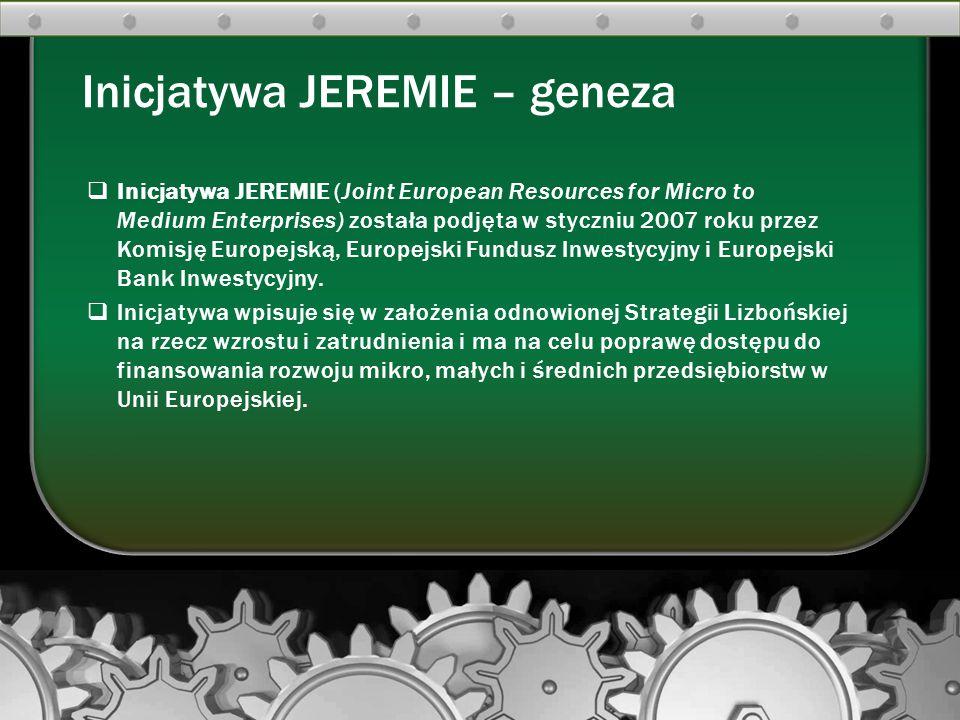  Inicjatywa JEREMIE (Joint European Resources for Micro to Medium Enterprises) została podjęta w styczniu 2007 roku przez Komisję Europejską, Europej