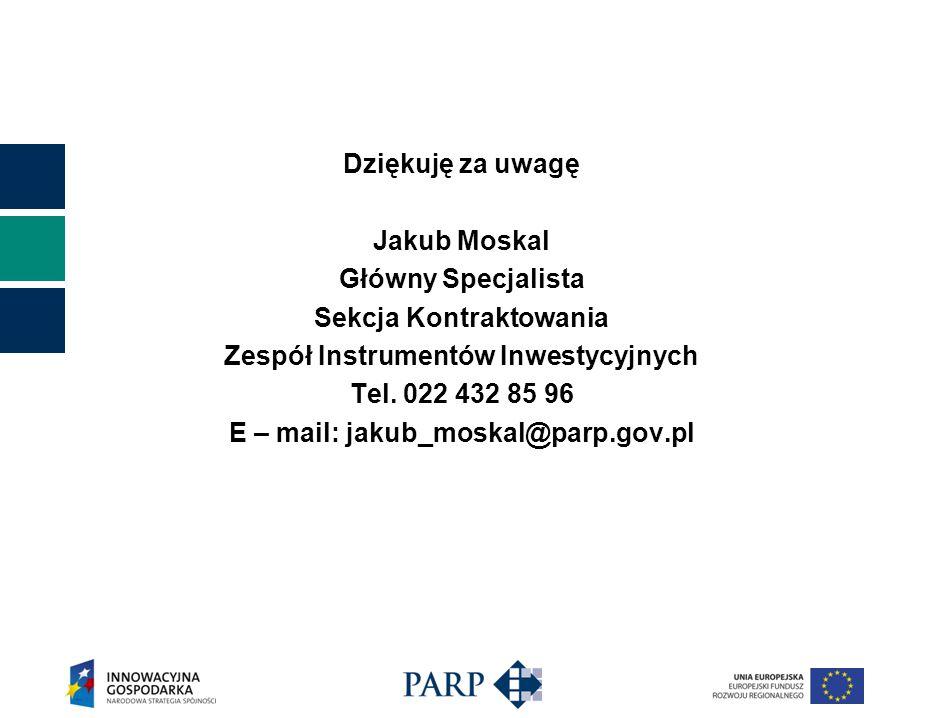 Dziękuję za uwagę Jakub Moskal Główny Specjalista Sekcja Kontraktowania Zespół Instrumentów Inwestycyjnych Tel.