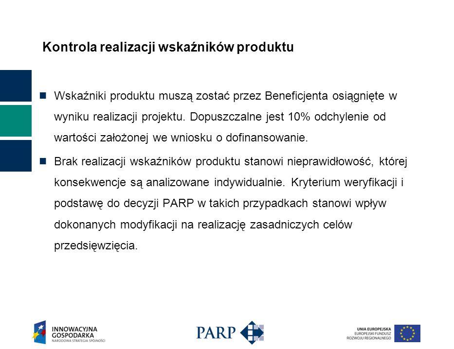 Kontrola realizacji wskaźników produktu Wskaźniki produktu muszą zostać przez Beneficjenta osiągnięte w wyniku realizacji projektu.