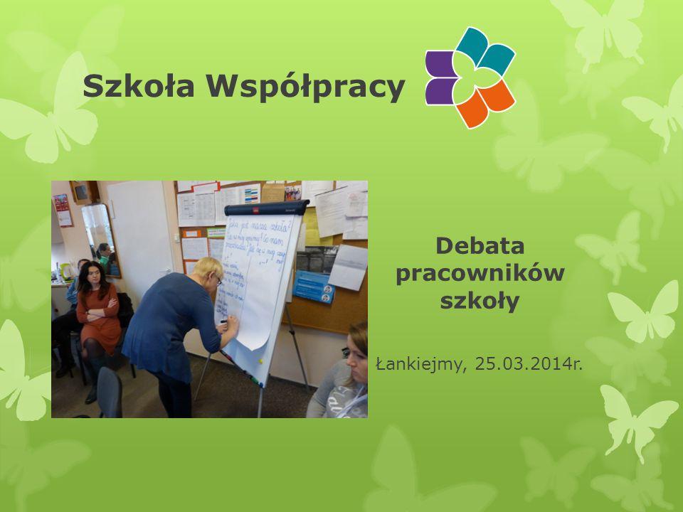 Szkoła Współpracy Debata pracowników szkoły Łankiejmy, 25.03.2014r.