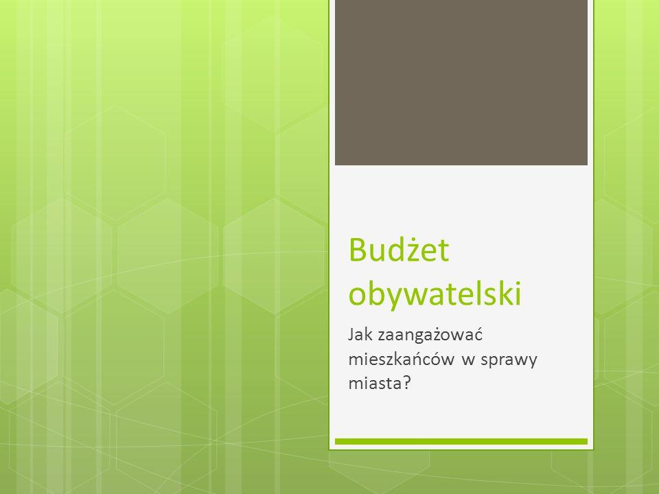 Budżet obywatelski Jak zaangażować mieszkańców w sprawy miasta?