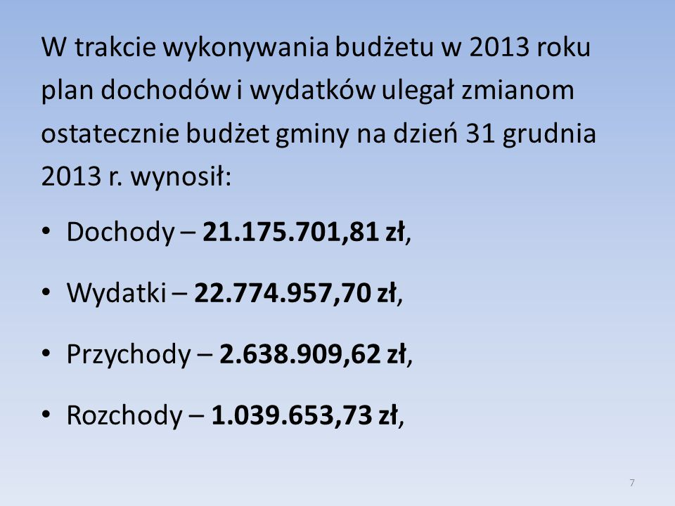 W trakcie wykonywania budżetu w 2013 roku plan dochodów i wydatków ulegał zmianom ostatecznie budżet gminy na dzień 31 grudnia 2013 r. wynosił: Dochod
