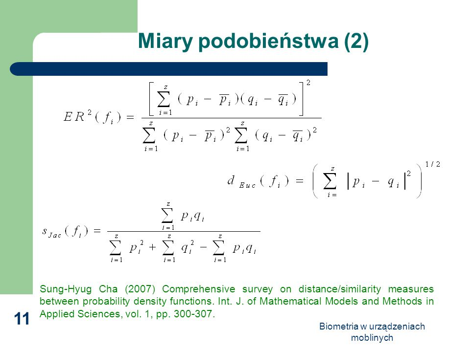 Biometria w urządzeniach moblinych 11 Miary podobieństwa (2) Sung-Hyug Cha (2007) Comprehensive survey on distance/similarity measures between probabi