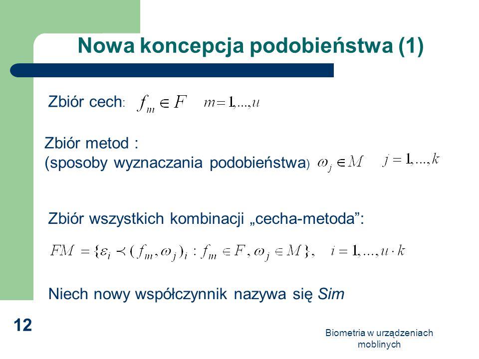 Biometria w urządzeniach moblinych 12 Nowa koncepcja podobieństwa (1) Zbiór cech : Zbiór metod : (sposoby wyznaczania podobieństwa ) Zbiór wszystkich