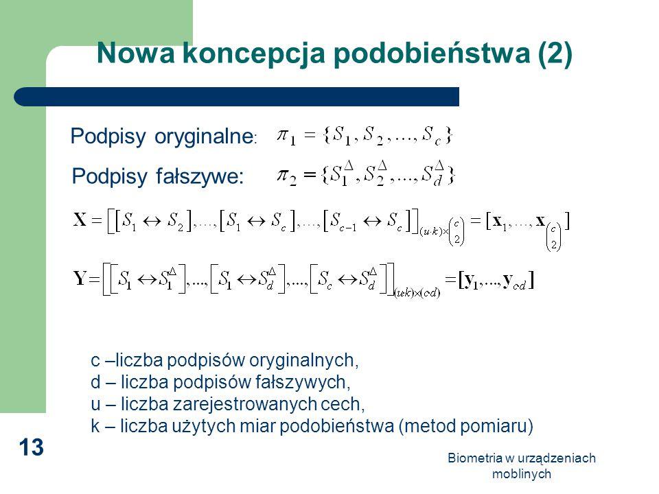 Biometria w urządzeniach moblinych 13 Nowa koncepcja podobieństwa (2) Podpisy oryginalne : Podpisy fałszywe: c –liczba podpisów oryginalnych, d – licz