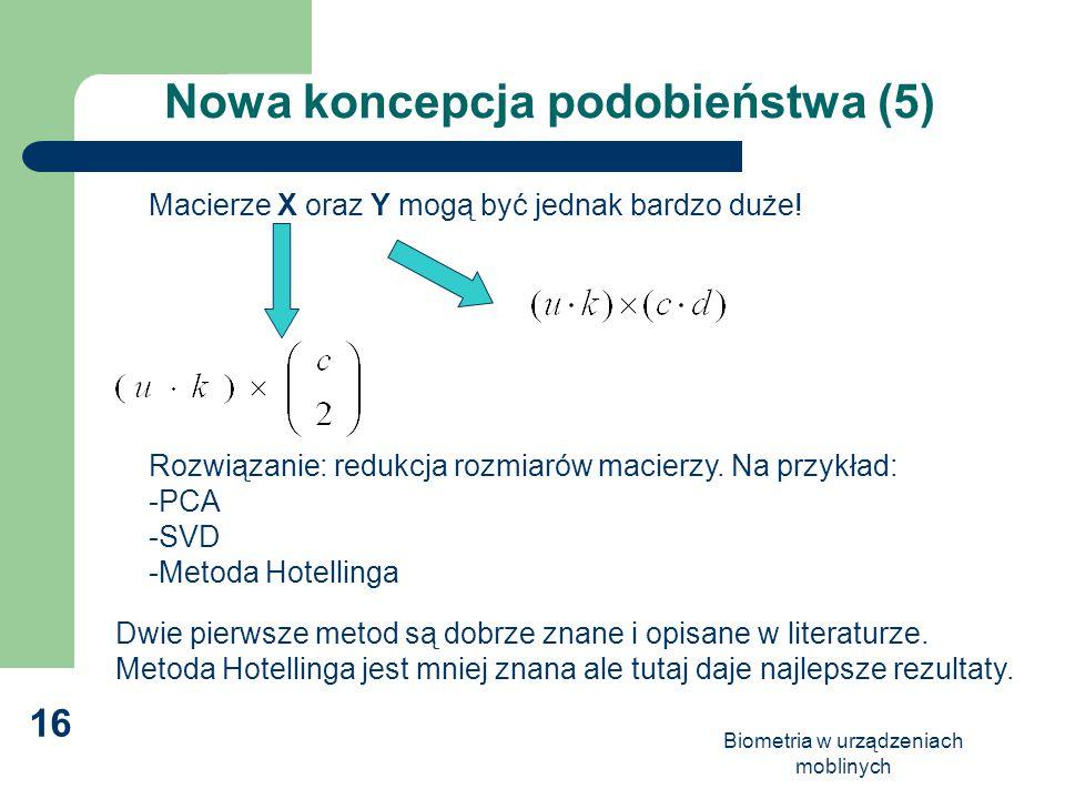 Biometria w urządzeniach moblinych 16 Nowa koncepcja podobieństwa (5) Macierze X oraz Y mogą być jednak bardzo duże! Rozwiązanie: redukcja rozmiarów m